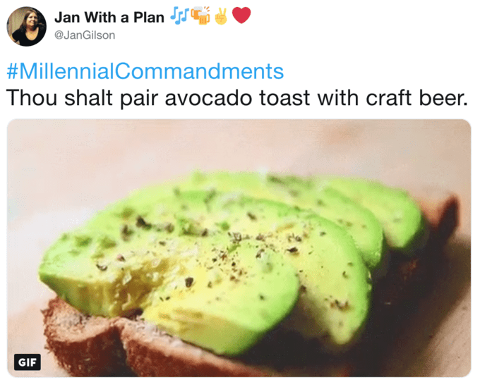 Food - Jan With a Plan S @JanGilson #MillennialCommand ments Thou shalt pair avocado toast with craft beer GIF