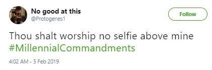Text - No good at this @Protogenes1 Follow Thou shalt worship no selfie above mine #MillennialCommandments 4:02 AM-5 Feb 2019