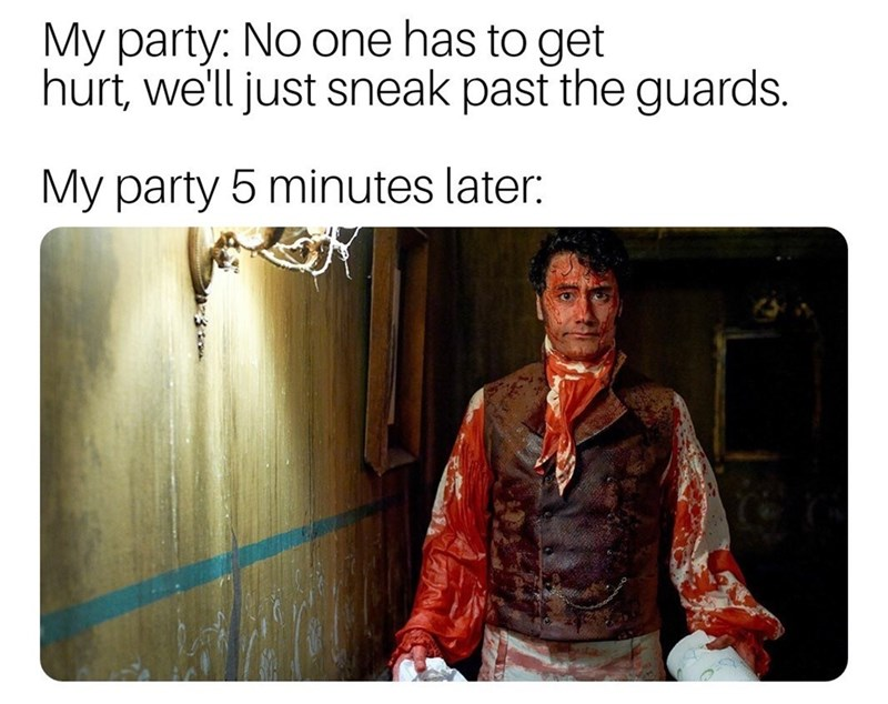 Text - My party: No one has to get hurt, we'll just sneak past the guards. My party 5 minutes later: