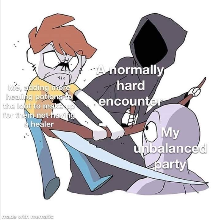 Cartoon - Anormally hard Me, adding mote healing potions to the loot to makeup for them nothaving ahealer encounter My unbalanced party ARade with mematic