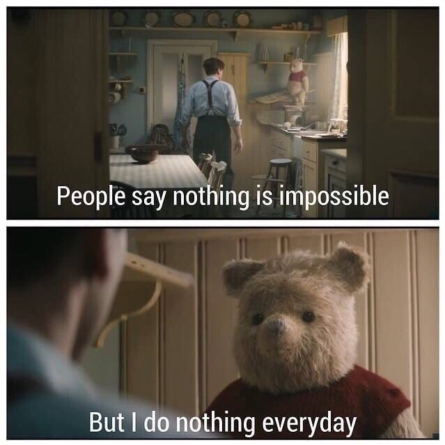 Human - People say nothing is impossible But I do nothing everyday