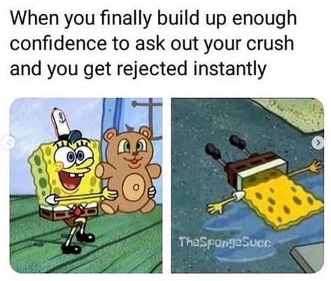 Cartoon - When you finally build up enough confidence to ask out your crush and you get rejected instantly TheSpongeSucc