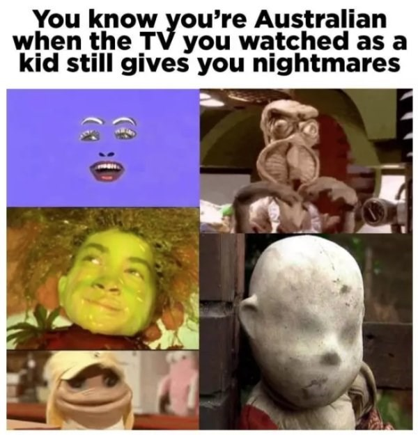Head - You know you're Australian when the TV you watched as a kid still gives you nightmares