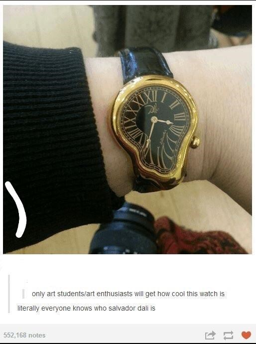 Wrist - only art students/art enthusiasts will get how cool this watch is literally everyone knows who salvador dali is 552,168 notes