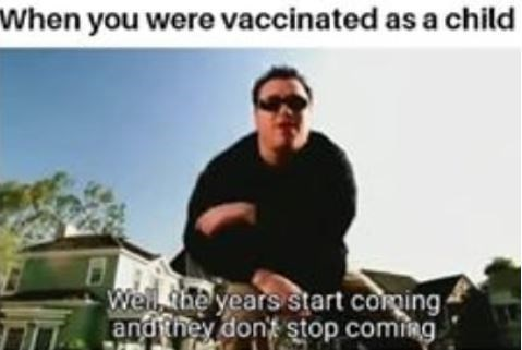 """Caption that reads, """"When you were vaccinated as a child"""" above a pic of Steve Harwell singing, """"Well, the years start coming and they don't stop coming"""""""
