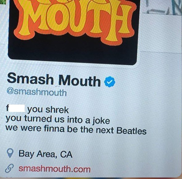 Text - MOUTH Smash Mouth @smashmouth you shrek you turned us into a joke we were finna be the next Beatles f Bay Area, CA smashmouth.com