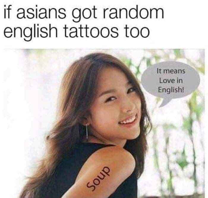 pointless meme about what it would look like if asians got English tattoos