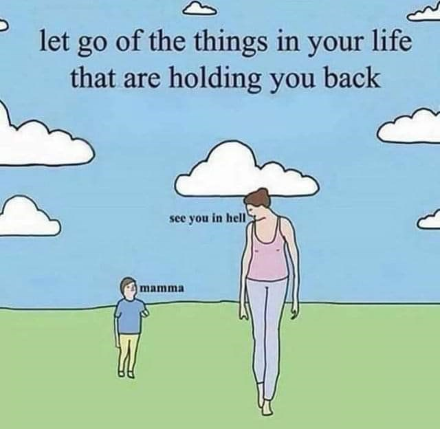 "Caption that reads, ""Let go of the things in your life that are holding you back"" above an illustration of a mom walking away from a kid while saying, ""See you in hell"""