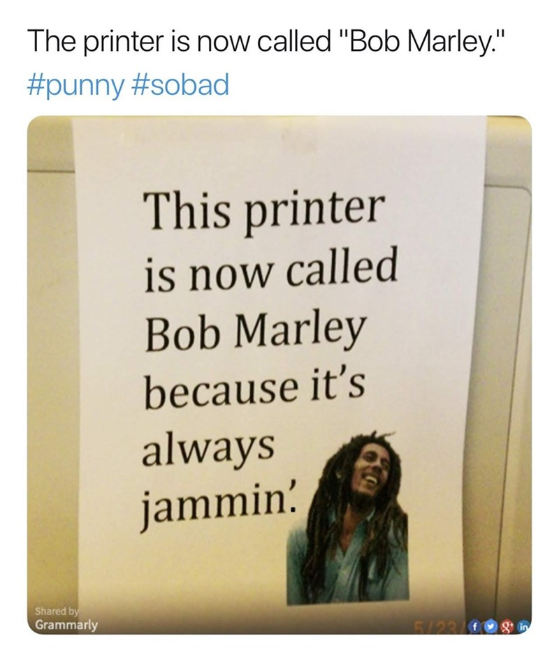 "Text - The printer is now called ""Bob Marley."" #punny #sobad This printer is now called Bob Marley because it's always jammin' Shared by Grammarly 5/23 0 in"