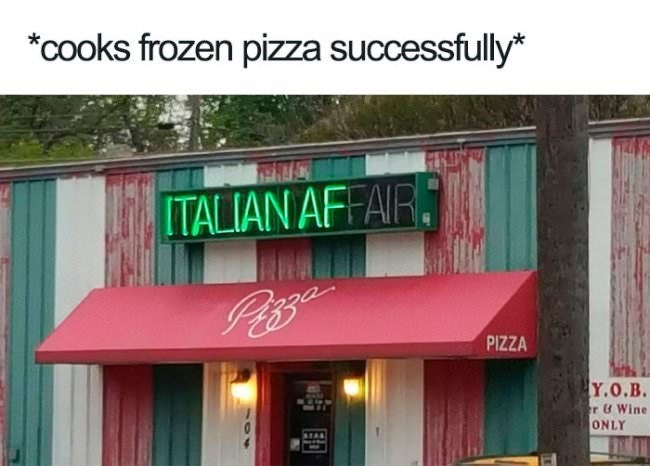 Text - *cooks frozen pizza successfully* ITALIAN AFFAIR PIZZA Y.O.B. r& Wine ONLY