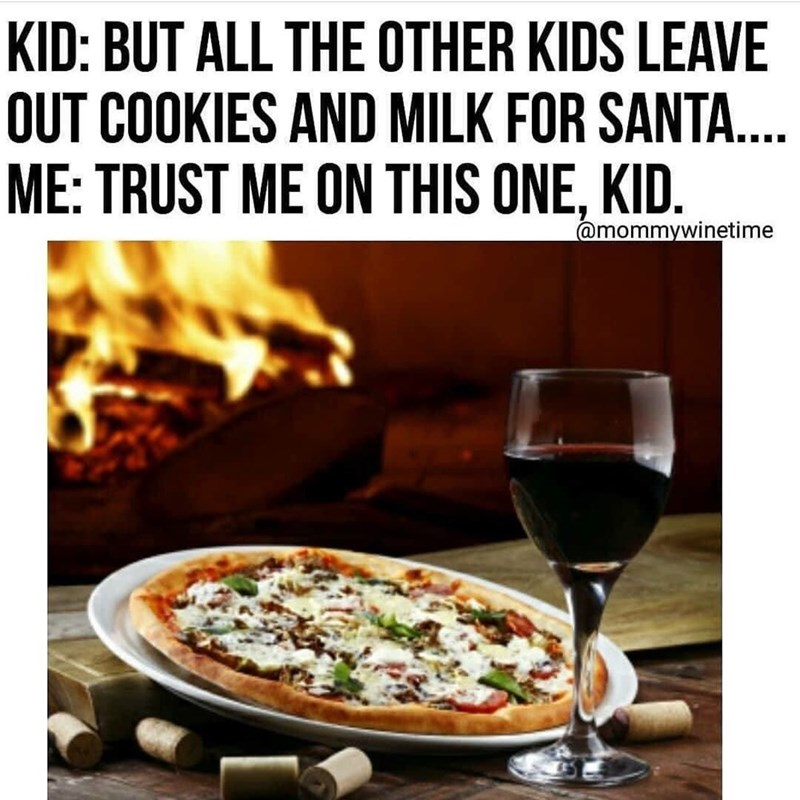 Food - KID: BUT ALL THE OTHER KIDS LEAVE OUT COOKIES AND MILK FOR SANTA... ME: TRUST ME ON THIS ONE, KID. @mommywinetime