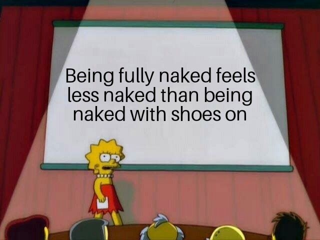 """Lisa Simpson powerpoint presentation that reads, """"Being fully naked feels less naked than being naked with shoes on"""""""