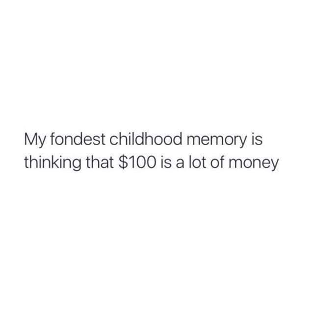 """Text that reads, """"My fondest childhood memory is thinking that $100 is a lot of money"""""""