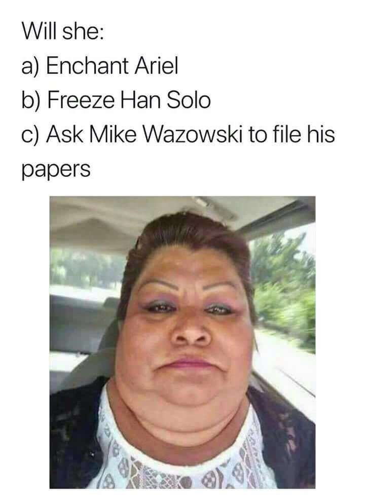 meme - Face - Will she: a) Enchant Ariel b) Freeze Han Solo c) Ask Mike Wazowski to file his papers