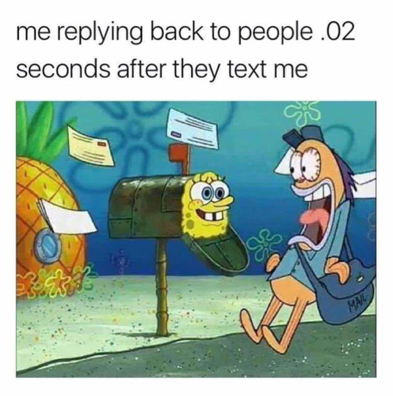meme - Cartoon - me replying back to people .02 seconds after they text me MAIL