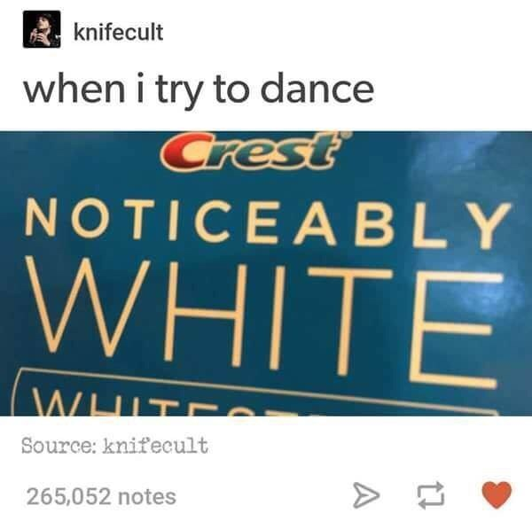 "Caption that reads, ""When I try to dance"" above an ad that reads, ""Crest - Noticeably White"""