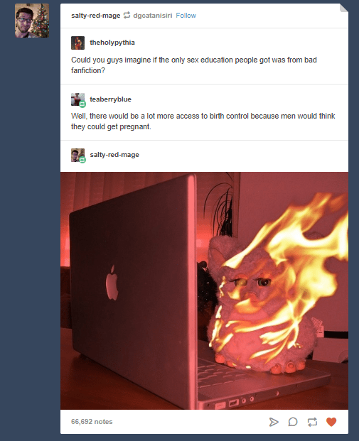 tumblr post presidential fanfiction Could you guys imagine if the only sex education people got was from bad fanfiction? teaberryblue Well, there would be a lot more access to birth control because men would think they could get pregnant salty-red-mage 66,692 notes A