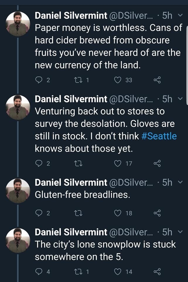 twitter thread seattle snow storm Paper money is worthless. Cans of hard cider brewed from obscure fruits you've never heard of are the new currency of the land. Venturing back out to stores to survey the desolation. Gloves are still in stock. I don't think #Seattle knows about those yet.Gluten-free breadlines.