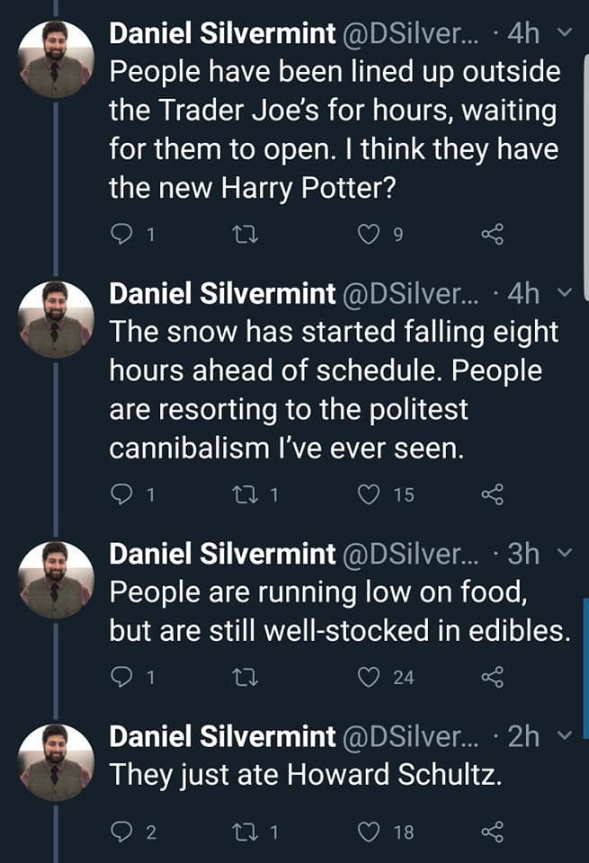 twitter thread seattle snow storm People have been lined up outside the Trader Joe's for hours, waiting for them to open. I think they have the new Harry Potter? The snow has started falling eight hours ahead of schedule. People are resorting to the politest cannibalism I've ever seen. People are running low on food, but are still well-stocked in edibles. They just ate Howard Schul