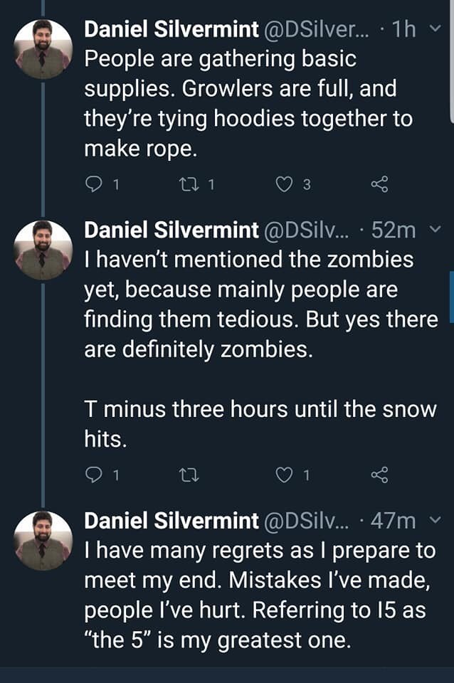 "twitter thread seattle snow storm People are gathering basic supplies. Growlers are full, and they're tying hoodies together to make rope. T haven't mentioned the zombies yet, because mainly people are finding them tedious. But yes there are definitely zombies. T minus three hours until the snow hits. I have many regrets as I prepare to meet my end. Mistakes I've made, people I've hurt. Referring to 15 as ""the 5"" is my gre"