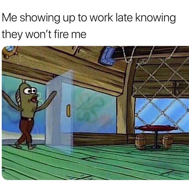 wholesome meme about showing up late to work and knowing you wont get fired
