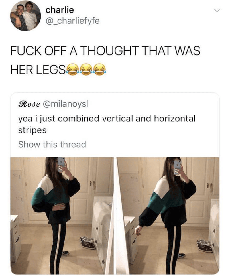wholesome meme of a girls pants giving an illusion to the size of her legs