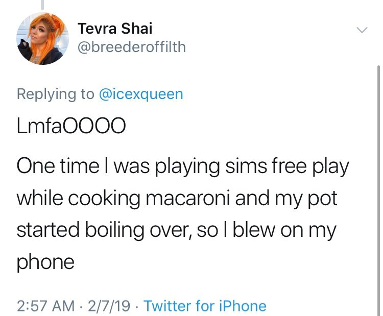 twitter post getting high LmfaOOOO One time I was playing sims free play while cooking macaroni and my pot started boiling over, so l blew on my phone 2:57 AM 2/7/19 Twitter for iPhone