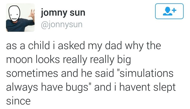 Funny tweet about dad telling his kid the moon's size is a bug in the simulation.