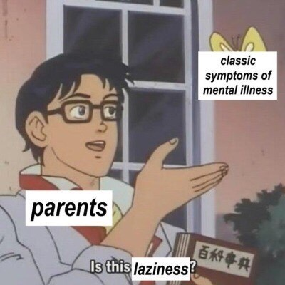 "'Is this a PIgeon' meme where anime character represents ""Parents,"" the butterfly represents ""classic symptoms of mental illness"" and the bottom text reads, ""Is this laziness?"""