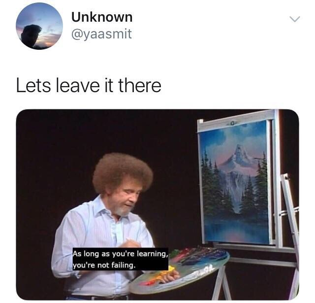 "Tweet that reads, ""Let's leave it there"" above a still of Bob Ross saying, ""As long as you're learning, you're not failing"""