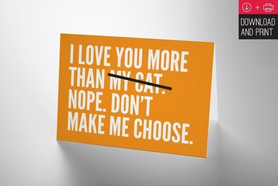 Text - DOWNLOAD AND PRINT I LOVE YOU MORE THAN MY CAT NOPE. DON'T MAKE ME CHOOSE