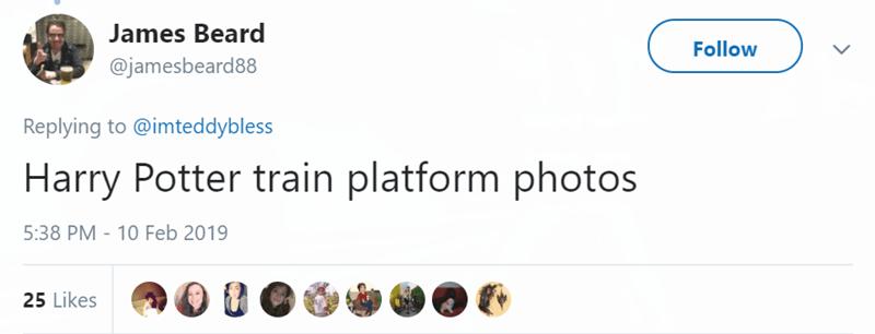 tinder pettiness - Text - James Beard Follow @jamesbeard88 Replying to @imteddybless Harry Potter train platform photos 5:38 PM -10 Feb 2019 25 Likes