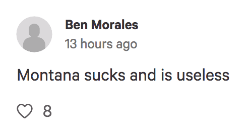 Text - Ben Morales 13 hours ago Montana sucks and is useless 8