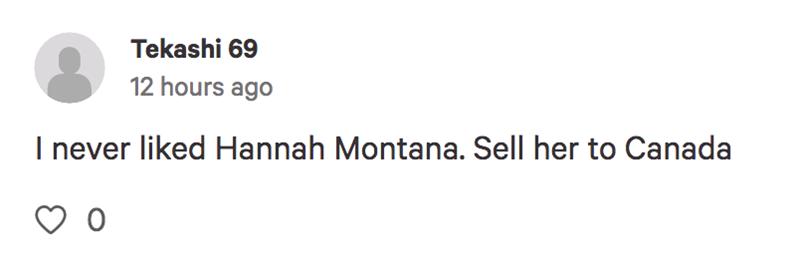 Text - Tekashi 69 12 hours ago I never liked Hannah Montana. Sell her to Canada