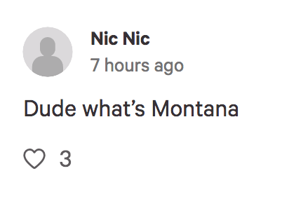 Text - Nic Nic 7 hours ago Dude what's Montana