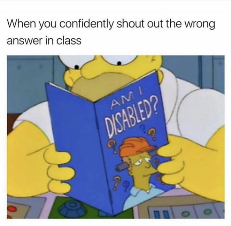 Text - When you confidently shout out the wrong answer in class AM DISABLED? ?9