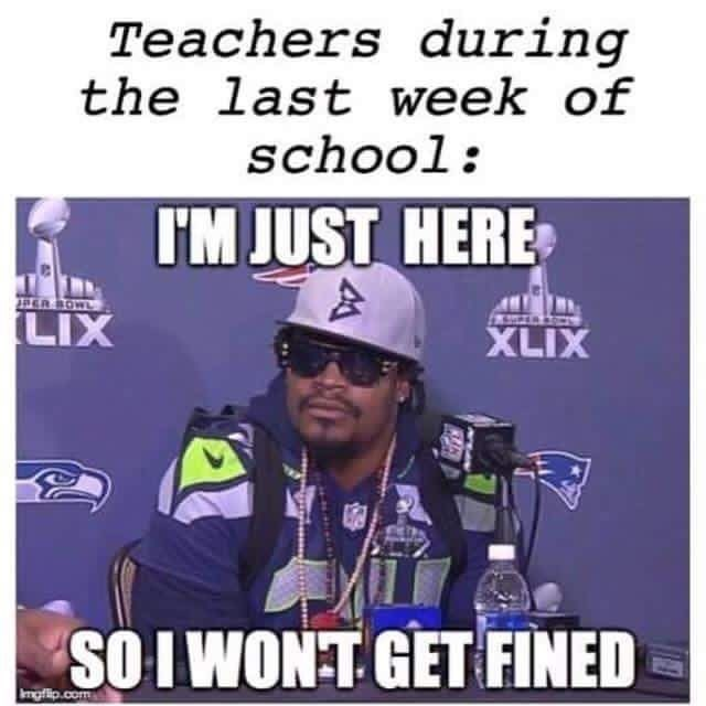Font - Teachers during the last week of school: I'M JUST HERE BOWL LIX XLIX SOI WONT GET FINED imgflip.com