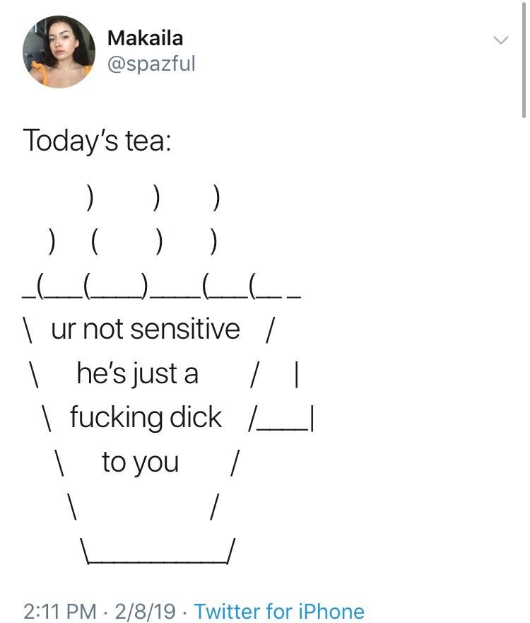 twitter ASCII-art hot tea ur not sensitive / he's just a / fucking dick to you