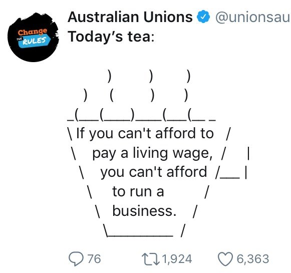 twitter ASCII-art hot tea Today's tea: THE ) ) ) ) ) \If you can't afford to / pay a living wage, / |you can't afford to run a \ business. /
