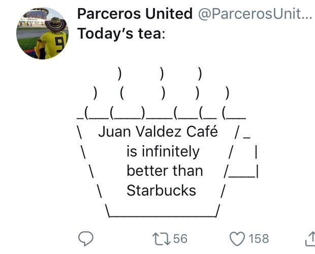 twitter ASCII-art hot tea Juan Valdez Café / is infinitely better than Starbucks
