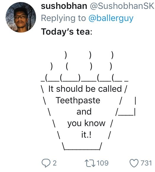 twitter ASCII-art hot tea Today's tea: ) ) ) ( | It should be called / Teethpaste and | you know / it.