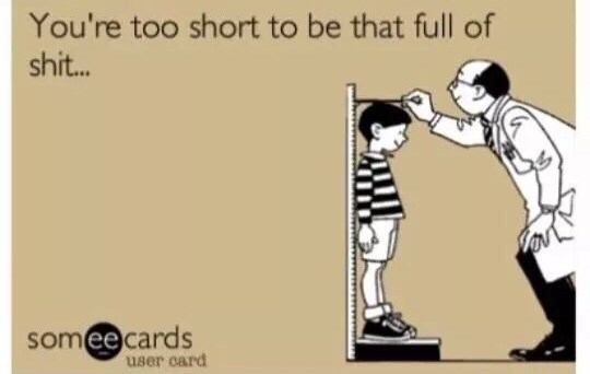 Cartoon - You're too short to be that full of shit... someecards user card