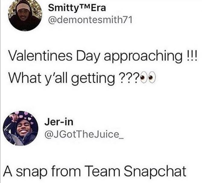 Text - SmittyTMEra @demontesmith71 Valentines Day approaching !!! What y'all getting ???0 Jer-in @JGotTheJuice |A snap from Team Snapchat