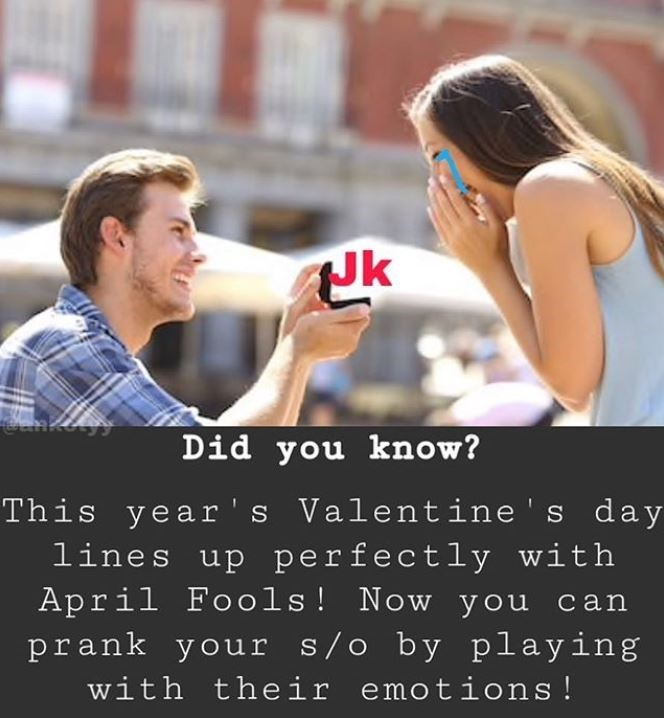 Photo caption - Jk Did you know? This year's Valentine' s day lines up perfectly with April Fools! Now you can prank your s/o by playing with their emotions!