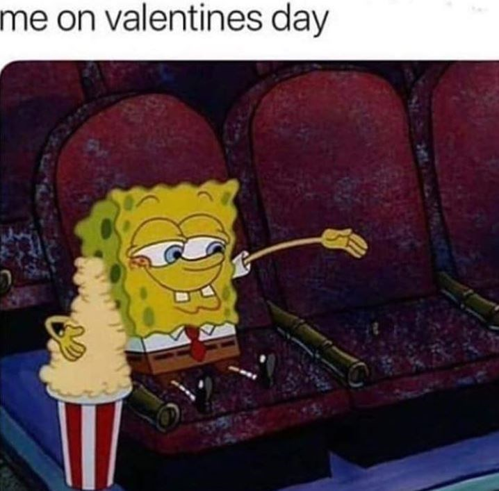 """Caption that reads, """"Me on Valentine's Day"""" above a pic of Spongebob at the movies putting his arm around nothing"""