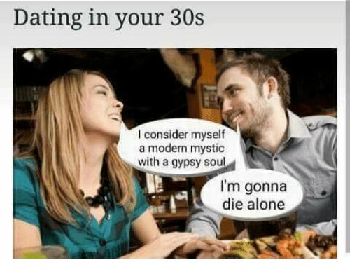 Text - Dating in your 30s I consider myself a modern mystic with a gypsy soul I'm gonna die alone