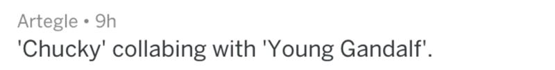 Text - Artegle 9h 'Chucky' collabing with 'Young Gandalf'.