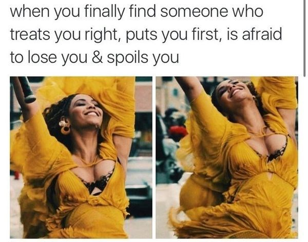 """Caption that reads, """"When you finally find someone who treats you right, puts you first, is afraid to lose you and spoils you"""" above pics of Beyonce dancing around happily in a yellow dress"""