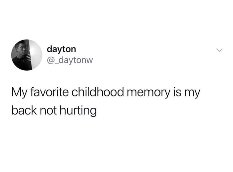 Text - dayton @_daytonw My favorite childhood memory is my back not hurting