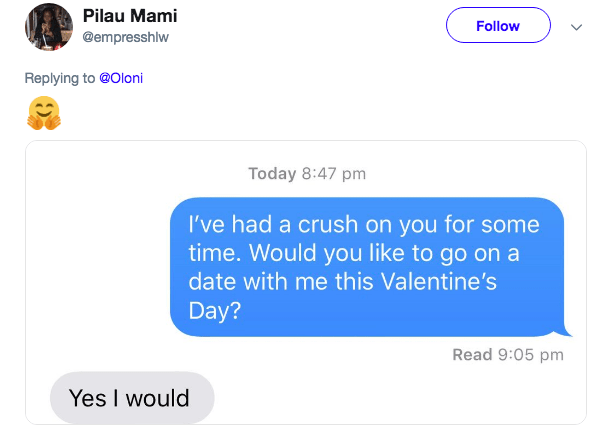 Text - Pilau Mami Follow @empresshlw Replying to @Oloni Today 8:47 pm I've had a crush on you for some time. Would you like to go on a date with me th is Valentine's Day? Read 9:05 pm Yes I would